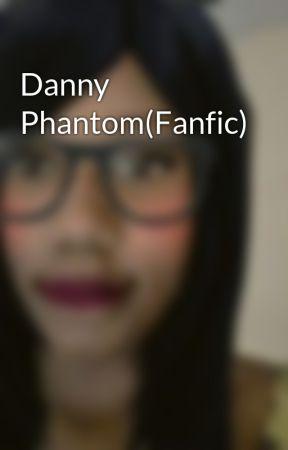 Danny Phantom(Fanfic) by GothicLaylalina16