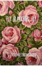 Fly Blackbird Fly by TheWritingWizard16