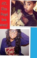 ATL (Roc Royal love story) by Princess__A