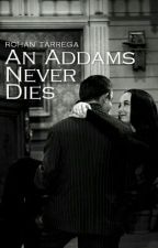 An Addams Never Dies by addamses