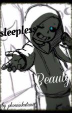 Sleepless Beauty (Sans x reader) by PhoenixKatana
