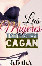 Las mujeres también Cagan [Renovando] by Julieth_Avila