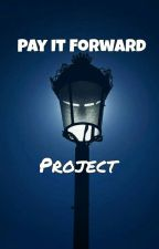 The Pay It Forward Project by KatieWeasley394