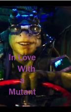 In Love With a Mutant (Donatello2014xReader) by KunoCam