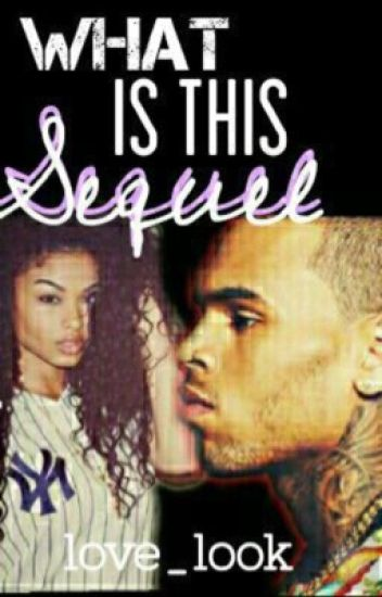 What is this?? Sequel (Chris brown, August Alsina, tyga story)