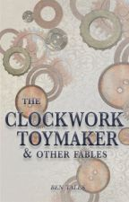 The Clockwork Toymaker and Other Fables by ben_tales