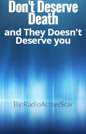 Don't Deserve Death, and They Don't Deserve You by RadioActiveScar