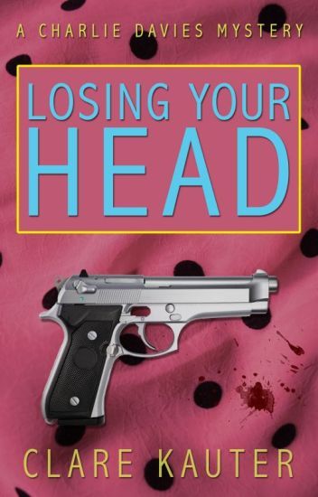 Losing Your Head: The Charlie Davies Mysteries