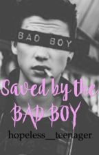 Saved by the Bad Boy by hopeless__teenager