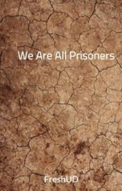 We Are All Prisoners by FreshUD