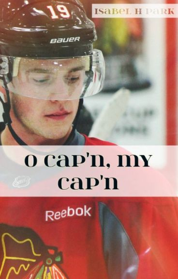 O Captain, My Captain (Jonathan Toews)