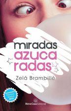 """Miradas azucaradas © (AA #1) """"PRÓXIMAMENTE EN LIBRERÍAS"""" by ZelaBrambille"""
