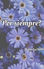 Por siempre? (Edward Cullen y tu) by nathalia2800