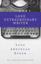 Love Extraordinary Writer by JanetteRoseline