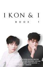 iKON & I : Book 1 💕 by itsme_fiya