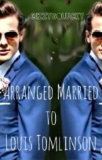 Arranged Married to Louis Tomlinson -_- oh no!! by IzzyGoLucky