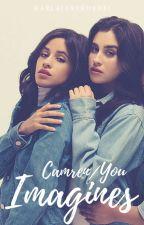 Camren/You ➳ Imagines by KarlaJaneKordei