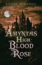 Amyntas High: Blood Rose by iRhaneFudgeee