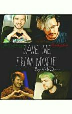 Save Me From Myself [COMPLETED] by VicIsQueer