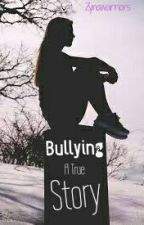 Bullying :A true story by Zynawarriors