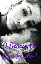 O Delicia Do Meu Primo ! by FlvinhaaMaarcon