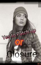 Yes to Patch Up or Closure? (COMPLETED) by meALOR18