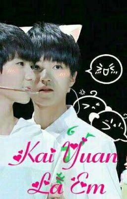 [Longfic _ Kaiyuan] Là Em!