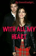 With All My Heart [2] by Sweetbadgirl_