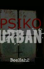 Cerpen: Psiko Urban by BeeHah2