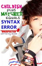 Childish Plus Mature Equals Syntax Error: Unexpected by cielrooo