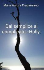 DAL SEMPLICE AL COMPLICATO.-Holly. by MariaAuroraCrapanzan