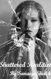 Shattered Realities. by SanaiyaSheikh7