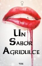 Un sabor Agridulce ♀  +18 #Wattys2016 by Guarnicion