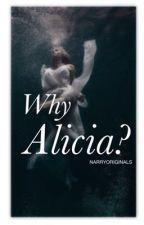 Why Alicia? by narryoriginals
