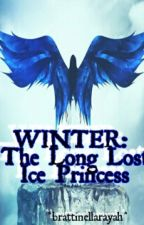 WINTER: The Long Lost Ice Princess (Completed)  by Brattinellarayah