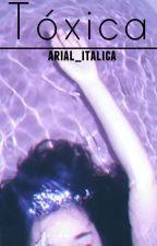 Tóxica by arial_italica