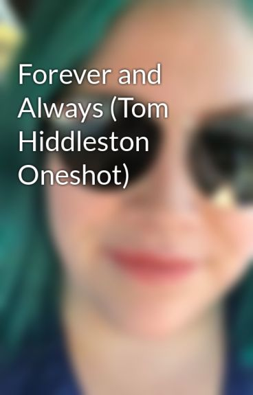Forever and Always (Tom Hiddleston Oneshot) by FluffySubucni13