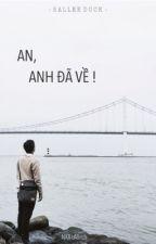 AN, ANH ĐÃ VỀ ! by 5facesinthehouse
