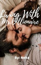 Living With Mr. Billionaire ( watty's 2016 ) ( just write it ) by Nehalovesbooks
