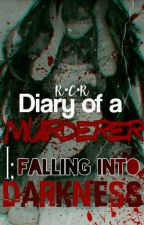 Diary of a muderer I: Falling into darkness 「Editando」  by x_Rotten-c-Rabbit_x