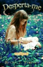 Desperta-me | Livro 1 - Completo  by BrunaZP