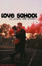 LOVE SCHOOL - La scuola dell'Amore by Captainwithoutasoul