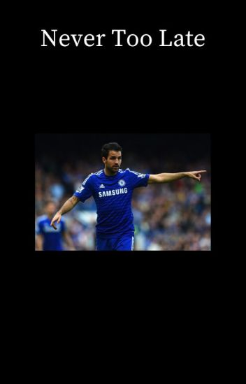 Never too Late [Cesc Fàbregas]