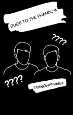 GUIDE TO THE PHANDOM. by CryingOverPhanfics