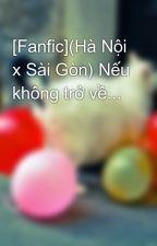 [Fanfic](Hà Nội x Sài Gòn) Nếu không trở về... by MaiRachel