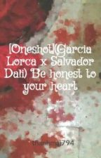 [Oneshot](Garcia Lorca x Salvador Dali) Be honest to your heart by MaiRachel