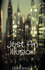 Just An Illusion by ChildOreo03