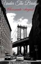 Under The Bridge(Chresanto August) by Hailey_Michele