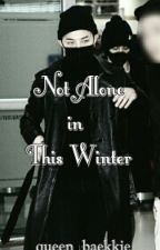 not alone in this winter • one shot by queen_baekkie