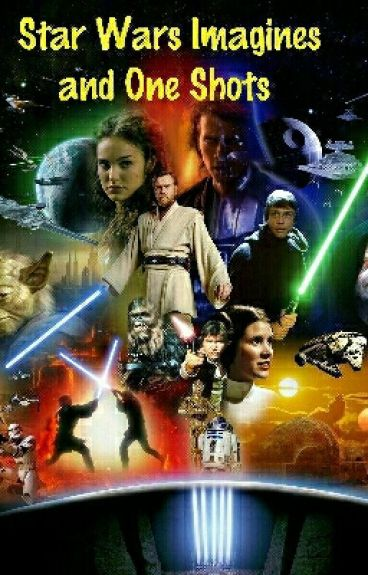 Star Wars Imagines And One shots